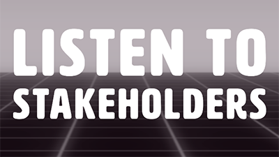 Listen to Stakeholders