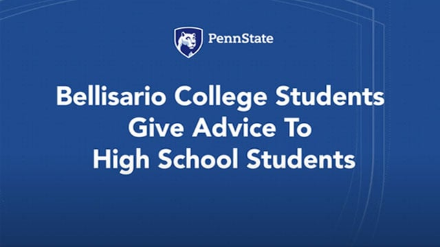 Title graphic screenshot that reads Bellisario College Students Give Advice to High School Students
